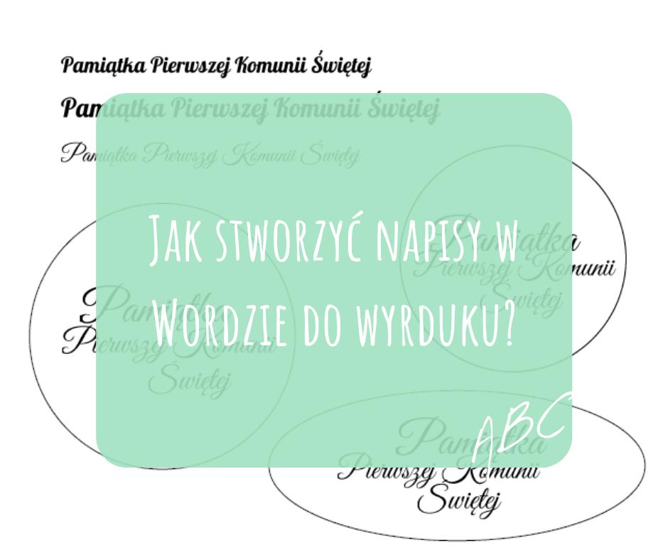 Jak stworzyc napiszy w Wordzie do wyrduku_